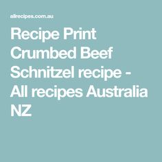 Recipe Print Crumbed Beef Schnitzel recipe - All recipes Australia NZ Beef Schnitzel Recipe, Allrecipes, Australia