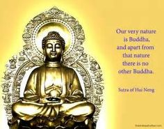 our very nature is buddha, and apart from that nature there is no buddha. -sutra of hui neng / google search