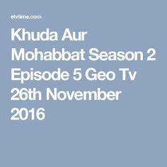 Khuda Aur Mohabbat Season 2 Episode 5 Geo Tv 26th November 2016
