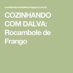 COZINHANDO COM DALVA: Rocambole de Frango
