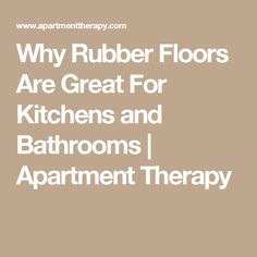 Why Rubber Floors Are Great For Kitchens and Bathrooms | Apartment Therapy