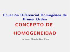 Ecuación diferencial homogénea de primer orden: Concepto de Homogeneidad by Manuel Alejandro Vivas Riverol via slideshare