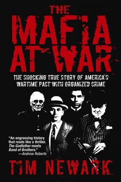 The Mafia at War: Shocking True Story of America's Wartime Pact with Organized Crime by Tim Newark.