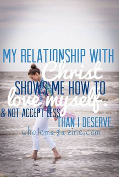 My relationship with Christ shows me how to love myself and not accept less than I deserve. Christ changed my entire life.  www.acts28-32.com