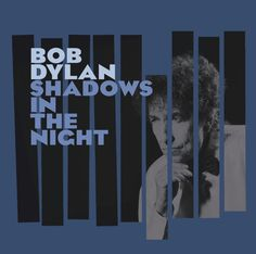 Shadows In The Night by Bob Dylan: It seems that Dylan is a huge Sinatra fan. This album celebrates the songs which made Sinatra famous. #Music #Dylan #Sinatra