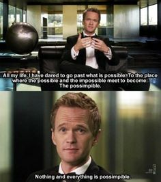 How I met your mother. LOL! Barney is hilarious in the show!