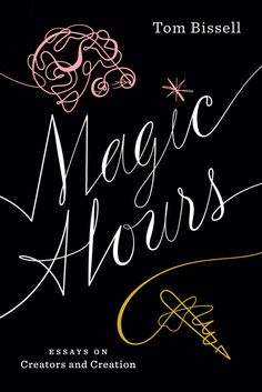 Magic House: Essays on Creators and Creation by Tom Bissell (*) (http://www.brainpickings.org/index.php/2012/04/13/magic-hours-tom-bissell/)