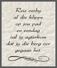 Afrikaanse Inspirerende Gedagtes & Wyshede - Reis verby al die klippe op jou pad en eendag sal jy agterkom dat jy die berg oorgegaan het Bible Verses Quotes, Me Quotes, Afrikaanse Quotes, Christian Messages, E Cards, Wise Words, Favorite Quotes, Inspirational Quotes, Wisdom