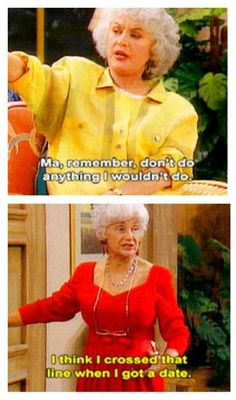 The Golden Girls, no other tv anything made me laugh so hard, God bless them all.                                                                                                                                                      More