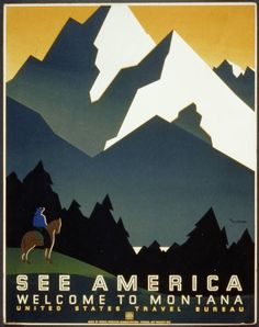 See America : Welcome to Montana. M. Weitzman. NYC : Works Progress Administration Federal Art Project, [between 1936 and 1939]. Poster for United States Travel Bureau promoting travel to Montana, showing mountain scene with horse and rider. Library of Congress, Washington, D.C.