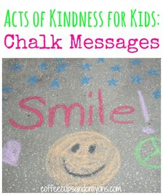 Acts of Kindness for Kids: Chalk Messages!  A fun way to brighten someone's day!