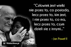 Człowiek jest wielki nie przez to, co posiada... #Jan-Paweł-II, #Wojtyła-Karol,  #Człowiek Plus Belle Citation, Funny Quotes, Life Quotes, Gods Not Dead, Good Thoughts, Motto, Wise Words, Positive Quotes, Self