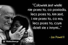 Człowiek jest wielki nie przez to, co posiada... #Jan-Paweł-II, #Wojtyła-Karol, #Człowiek