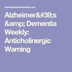 Alzheimer's & Dementia Weekly: Anticholinergic Warning
