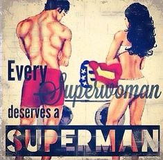 I got my superwoman that's for damn sure