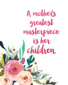 A mother's greatest masterpiece is her children.