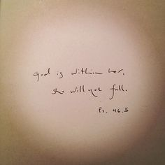 """""""God is within her, she will not fall. Ps. 46:5"""" - This would make such a cool tattoo."""
