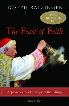The Feast of Faith: Approaches to a Theology of the Liturgy by Joseph Cardinal Ratzinger Recommendedby Fr John Riccardo