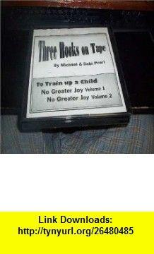 To Train Up a Child; No Greater Joy, Vols. 1-2 (Three  on Tape) Michael Pearl, Debi Pearl ,   ,  , ASIN: B000SJBCIM , tutorials , pdf , ebook , torrent , downloads , rapidshare , filesonic , hotfile , megaupload , fileserve