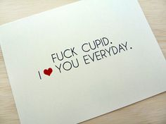 Funny Valentine Card - Fuck Cupid I Love You Everyday- £3.00