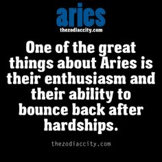 Aries is enthusiastic and has an ability to bounce back after hardship