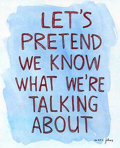 We're usually drunk, high, or talking pure and utter nonsense just to keep our minds off life.