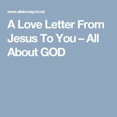 A Love Letter From Jesus To You – All About GOD