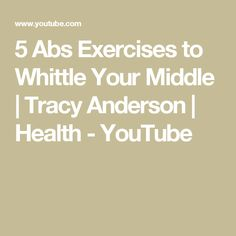 5 Abs Exercises to Whittle Your Middle  | Tracy Anderson | Health - YouTube