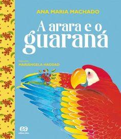 A Arara e o Guaraná :: Ana Maria Machado -  A arara adorava guaraná porque a fruta é vermelha, que nem ela. Mas não queria ver ninguém comendo sua frutinha e resolveu esconder todo o guaraná que encontrasse pela mata. Uma divertida história ecológica e bem brasileira.