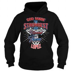Awesome Tee LOPEZ God made the strongest LOPEZ tee shirts T shirts