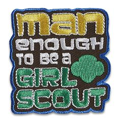 MAN ENOUGH TO BE A GIRL SCOUT SEW-ON PATCH $1.75
