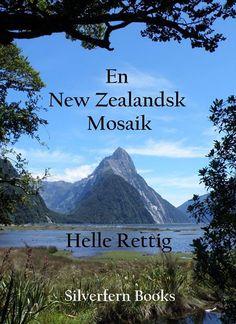 Nu findes min bog, En New Zealandsk Mosaik også som e-bog. Læs mere på www. Bog, New Zealand, Mountains, Nature, Travel, Mosaics, Naturaleza, Viajes, Destinations