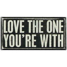 Love The One You're With - Sign Décor.