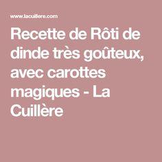 Recette de Rôti de dinde très goûteux, avec carottes magiques - La Cuillère