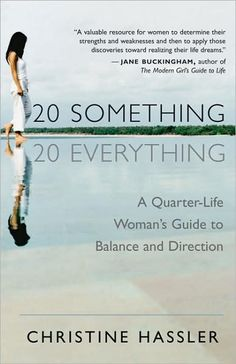 20 Something, 20 Everything: A Young Woman's Guide to Balance, Direction, and Contentment During Her Quarter-Life Crisis by Christine Hassler Reading Lists, Book Lists, Reading Room, Mantra, Books To Read In Your 20s, Good Books, My Books, World Library, Quarter Life Crisis