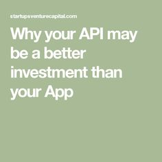 Why your API may be a better investment than your App