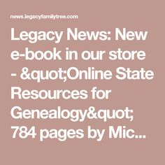 "Legacy News: New e-book in our store - ""Online State Resources for Genealogy"" 784 pages by Michael Hait, CG"