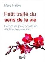 Petit Traité du Sens de la Vie - Marc Halévy - Librairie Bien-être/Développement Personnel - http://www.sentiersdubienetre.com/librairie-bien-etre/developpement-personnel/petit-traite-du-sens-de-la-vie-marc-halevy.html
