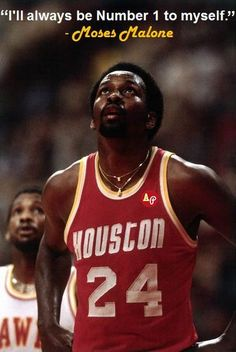 """""""I'll always be Number 1 to myself."""" - Moses Malone R.I.P. - Died Sept 13, 2015."""