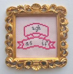 Ugh As If Clueless Completed Cross Stitch Ornate by SewMysterious