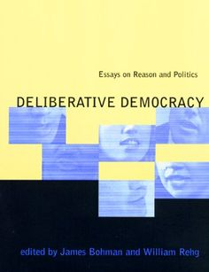 """""""Deliberative democracy: essays on reason and politics"""" edited by James Bohman and William Rehg. Also available in SPS library, classmark 37.44.BOH.1a-c"""
