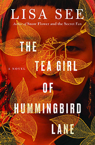 The Tea Girl of Hummingbird Lane  by Lisa See  Published: 3/21/2017 by Scribner  ISBN: 9781501154829