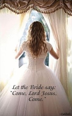Bride of Christ.  Preparing and longing for the King of GLORY.