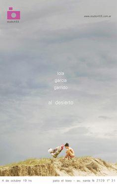 Al desierto  Artistas/s:  -Lola Garcia Garrido  Organiza y/o se celebra:  -Studio 488
