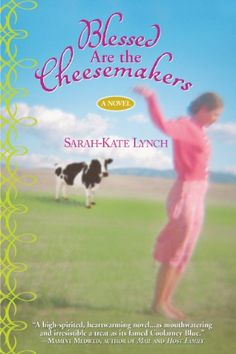 Blessed Are the Cheesemakers - Kindle edition by Sarah-Kate Lynch. Literature & Fiction Kindle eBooks @ Amazon.com.