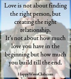 #Love is not about finding the right person, but in creating the right relationship. It's not about how much you have in the beginning