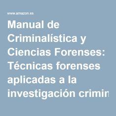 Manual de Criminalística y Ciencias Forenses: Técnicas forenses aplicadas a la investigación criminal: Amazon.es: Mª José Anadón, Mª Mar Robledo: Libros