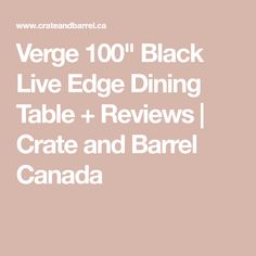 Verge Black Live Edge Dining Table at Crate and Barrel Canada. Discover unique furniture and decor from across the globe to create a look you love. Find Furniture, Unique Furniture, Dining Furniture, Custom Furniture, Dining Chair Slipcovers, Leather Dining Chairs, Round Back Dining Chairs, Dining Table, Acrylic Dining Chairs