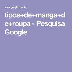 tipos+de+manga+de+roupa - Pesquisa Google