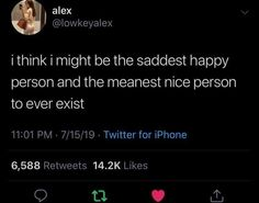 I think I might be the saddest happy person and the meanest nice person to ever exist. Talking Quotes, Real Talk Quotes, Fact Quotes, Mood Quotes, Funny Quotes, Qoutes, Xxxtentacion Quotes, Honest Quotes, Funny Facts